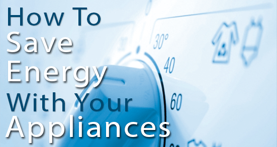 Learn How To Use Less Energy With Your Home Appliances